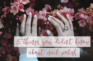 5 things you didn't know about nail polish